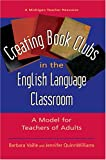 Creating Book Clubs in the English Language Classroom: A Model for Teachers of Adults (Michigan Teacher Resource)