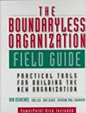 The Boundaryless Organization Field Guide : Practical Tolls for Building the New Organization, Ashkenas, Ronald and Jick, Todd, 0787943215