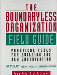 The Boundaryless Organization Field Guide : Practical Tools or Building the New Organization