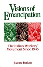 Visions of Emancipation: The Italian Workers' Movement Since 1945
