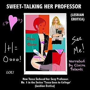 Sweet-Talking Her Professor: How Tessa Seduced Her Sexy Professor Audiobook