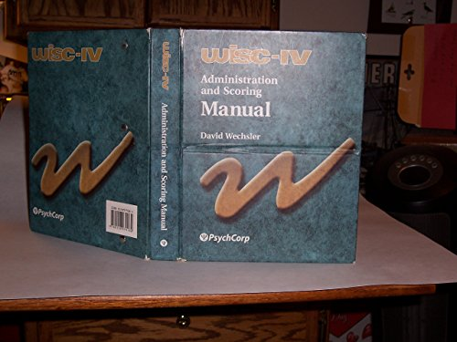 WISC-IV Administration and Scoring Manual (Wechsler Intelligence Scale for Children- Fourth Edition)