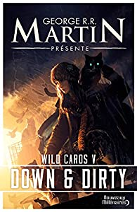 Wild Cards, tome 5 : Down and Dirty par  George R.R. Martin