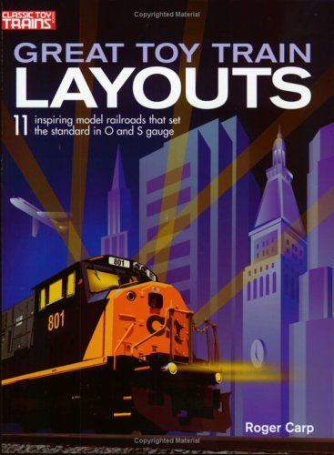 Great Toy Train Layouts - Great Toy Train Layouts: 11 Inspiring Model Railroads that Set the Standard in O and S Gauge