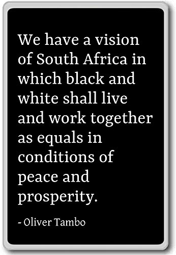 We have a vision of South Africa in which blac... - Oliver Tambo - quotes fridge magnet, - Africa South Oliver