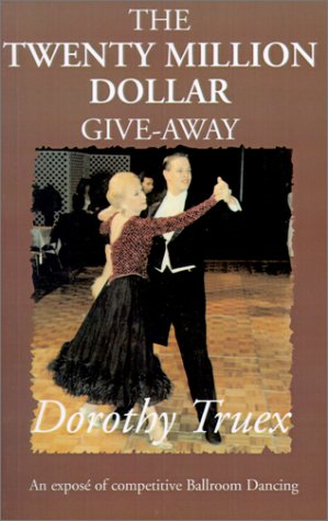 Download The Twenty Million Dollar Give-Away: An Expose of Competitive Ballroom Dancing ebook