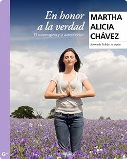 En honor a la verdad: El autoengaño y la autenticidad de [Chávez, Martha Alicia]