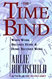 The Time Bind: When Work Becomes Home and Home Becomes Work