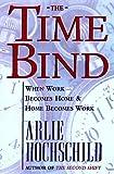 The Time Bind, Arlie Russell Hochschild, 0805044701