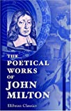 The Poetical Works of John Milton : With Introductions by David Masson, Biographical Sketch by Nathan Haskell Dole, Milton, John, 0543946851