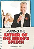 Making the Bride's Father's Speech: Know What to Say and When to Say It - Be Positive, Humorous and Sensitive - Deliver the Memorable Speech (Essentials)