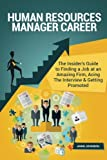 img - for Human Resources Manager Career (Special Edition): The Insider's Guide to Finding a Job at an Amazing Firm, Acing The Interview & Getting Promoted book / textbook / text book