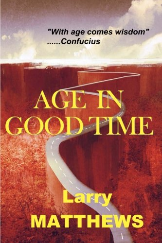 Age in Good Time: Lives and Lessons from Seven Men in their Seventies