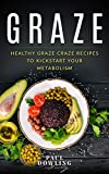 Graze: Healthy Graze Craze Recipes to Kick start your Metabolism