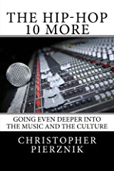The Hip-Hop 10 More: Going Even Deeper Into the Music and the Culture (Volume 2) by Christopher Pierznik (2013-10-16) Paperback
