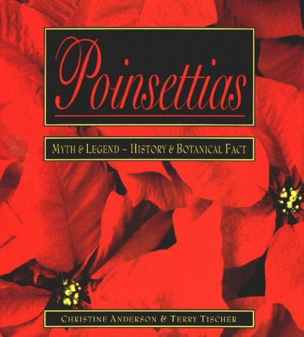 Poinsettias: Myth & Legend ~ History & Botanical Fact