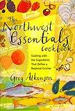 The Northwest Essentials Cookbook, Greg Atkinson, 1570611793