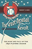 Image of The Great Baseball Revolt: The Rise and Fall of the 1890 Players League