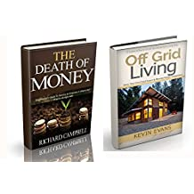 The Death of Money: The Death of Money and Off Grid Living. The Practical Guide how to survive in economic collapse and what to do right now (off grid ... off grid survival) (SHTF Survival Book 3)