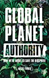 Global Planet Authority: How we're about to save the biosphere