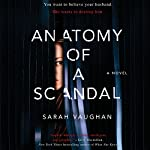 Anatomy of a Scandal: A Novel | Sarah Vaughan