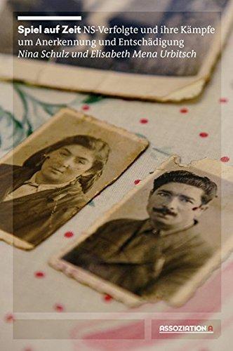 Spiel auf Zeit: NS-Verfolgte und ihre Kämpfe um Anerkennung und Entschädigung