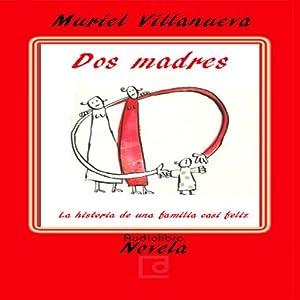 Dos Madres: la Historia de Una Familia Casi Feliz [Two Mothers: The Story of an Almost Happy Family] Audiobook
