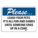 PetKa Signs and Graphics PKFO-0014-NA_10x7''Leash your pets. It's all fun and games until someone ends up in a cone.'' Aluminum Sign, 10'' x 7''