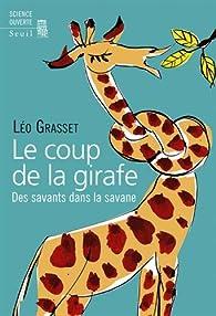 Le coup de la girafe : Des savants dans la savane par Léo Grasset