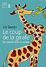 Le coup de la girafe : Des savants dans la savane par Grasset