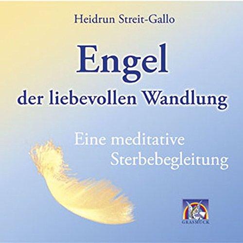 Engel der liebevollen Wandlung: Eine meditative Sterbebegleitung