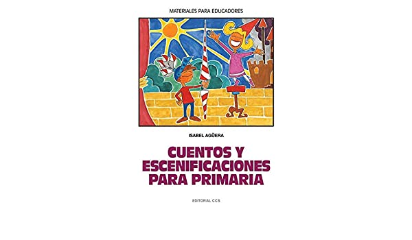 Cuentos y escenificaciones para primaria (Spanish Edition): Unknown Author: 9788483168707: Amazon.com: Books