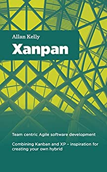 Xanpan: Team Centric Agile software development (English Edition) por [Kelly, Allan]