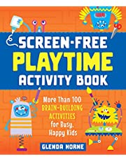 Screen-Free Playtime Activity Book: More Than 100 Brain-Building Activities for Busy, Happy Kids