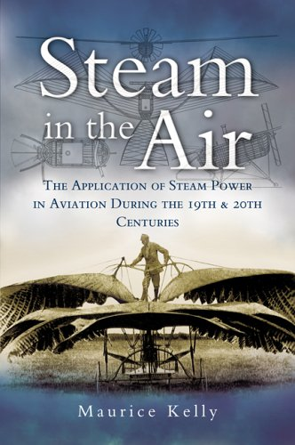 Steam in the Air: The Application of Steam Power in Aviation during the 19th and 20th Centuries pdf epub