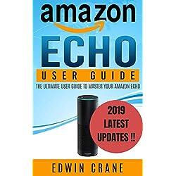 AMAZON ECHO: NEW 2019 Amazon Echo User Guide: Beginner's User Guide to Master Your Amazon Echo (NEW 2019 VERSION, Amazon Echo Manual, Amazon Alexa, Echo ... Echo App, Amazon Echo Reviews Book 1)