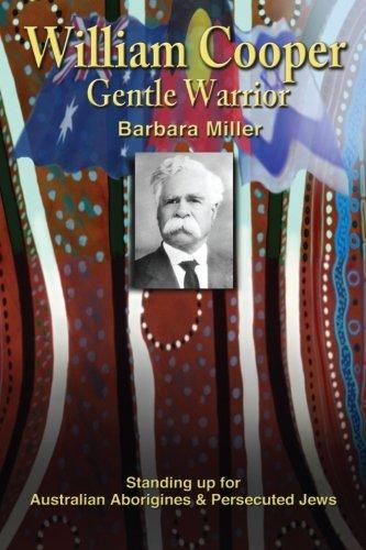 William Cooper, Gentle Warrior: Standing Up For Australian Aborigines & Persecuted Jews