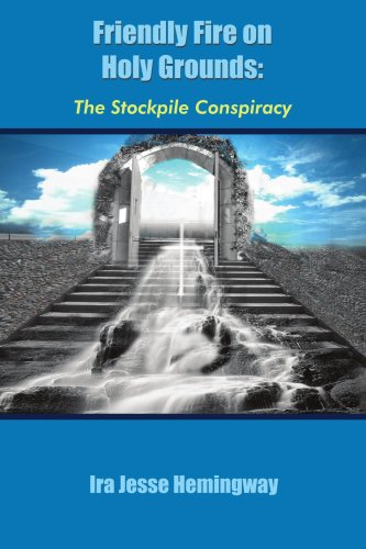Book: Friendly Fire on Holy Grounds - The Stockpile Conspiracy by Ira Hemmingway
