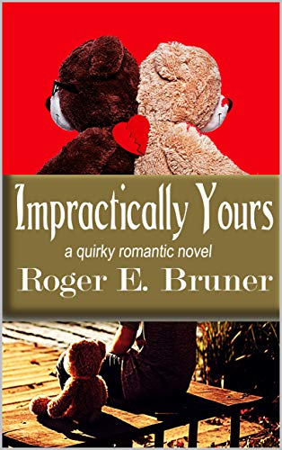 Book: Impractically Yours - A quirky romantic novel by Roger E. Bruner