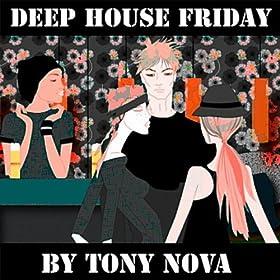 Deep house friday tony nova mp3 downloads for List of deep house music