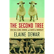 The Second Tree: Stem Cells, Clones, Chimeras, and Quests for Immortality by Elaine Dewar (2004-12-20)