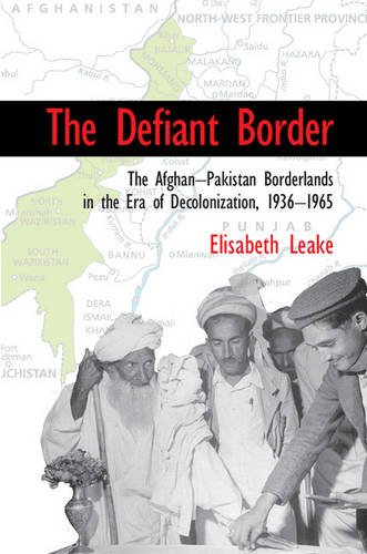 Download The Defiant Border: The Afghan-Pakistan Borderlands in the Era of Decolonization, 1936-1965 (Cambridge Studies in US Foreign Relations) ebook