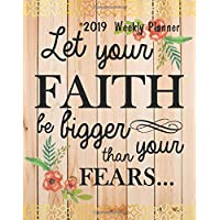 2019 Weekly Planner: Let your faith be bigger than your fears...: 2019 Planner and Calendar,Monthly Calendar Planner,  Agenda Planner and Schedule ... quotes, 8x10 inches, 144 pages: Volume 5