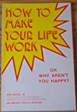 img - for How to Make Your Life Work or Why Aren't You Happy? book / textbook / text book