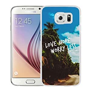 NEW Unique Custom Designed Samsung Galaxy S6 Phone Case With Love More Worry Less_White Phone Case