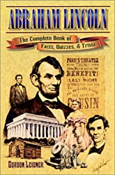 Abraham Lincoln: The Complete Book of Facts, Quizzes, and Trivia