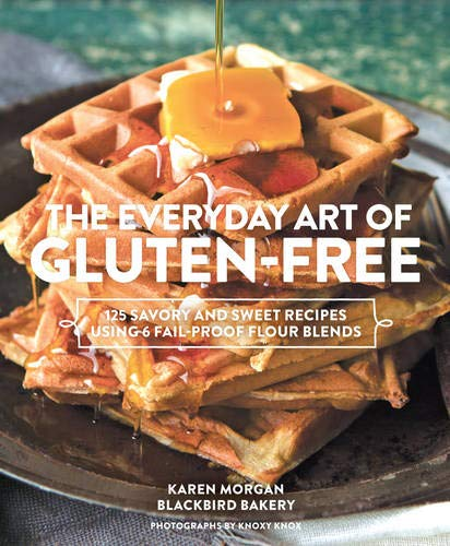 The Everyday Art of Gluten-Free: 125 Savory and Sweet Recipes Using 6 Fail-Proof Flour Blends ()
