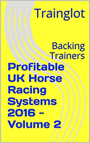 Profitable UK Horse Racing Systems 2016 - Volume 2: Backing