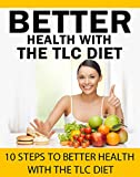 TLC DIET TRANSFORMATION: Lose Weight, Lower Cholesterol and Transform Your Life With the TLC Diet (Before It Is Too Late)!