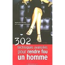 302 TECHNIQUES AVANCÉES POUR RENDRE FOU UN HOMME